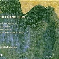 Rihm: Klavierst眉ck Nr. 6 / Nachstudie / Zweisprache / Auf einem anderen Blatt