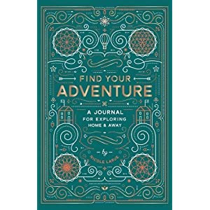 Find Your Adventure: A Journal for Exploring Home & Away (Journals)
