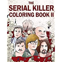 The Serial Killer Coloring Book II: An Adult Coloring Book Full of Notorious Serial Killers