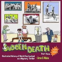 Sudden Death Part 3: Illustrated History of World Cup Football as a Mystery Thriller