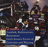 Music Of Indonesia 14:  Lombok, Kalimantan, Banyumas