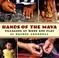 Hands of the Maya: Villagers at Work and Play (Books for Young Readers)