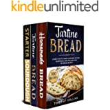 The Complete Guide To Bread Baking With Tartine And Starter Sourdough: 3 Books In 1: 77 Recipes (x3) To Bake At Home Artisan