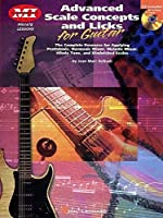 Advanced Scale Concepts And Licks for Guitar: Private Lesson : The complete Resource for Applying Pentatonic, Harmonic Minor, Melodic Minor, Whole Tone, and Diminished Scales