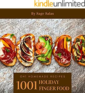Oh! 1001 Homemade Holiday Finger Food Recipes: A Homemade Holiday Finger Food Cookbook You Won't be Able to Put Down (English Edition)