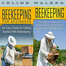 Beekeeping: An Easy Guide for Getting Started with Beekeeping and Valuable Things to Know When Producing Honey and Keeping Bees