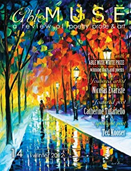 Able Muse - a review of poetry, prose and art - Winter 2012 (No. 14 - print edition) (Able Muse (Print Edition)) by [Kooser, Ted, Tufariello, Catherine]