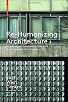 Re-Humanizing Architecture: New Forms of Community, 1950-1970 (East West Central: Re-building Europe, 1950-1990)