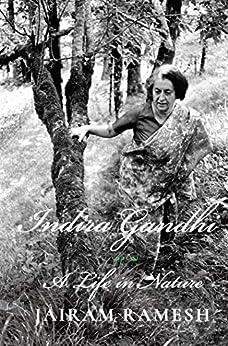 Indira Gandhi: A Life in Nature by [Ramesh, Jairam]