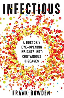 Infectious: A doctor's eye-opening insights into contagious diseases by [Bowden, Frank]