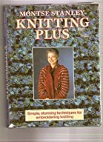 Knitting Plus: Simple, Stunning Techniques for Embroidered Knitting