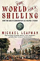 The World for a Shilling: How the Great Exhibition of 1851 Shaped a Nation
