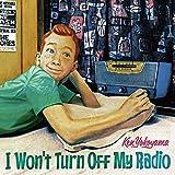 I Won't Turn Off My Radio