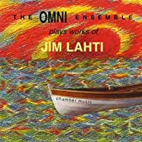 Omni Ensemble Plays Works of Jim Lahti-Chamber Mus