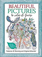 Beautiful Pictures to Color & Frame: Features 40 Stunning and Original Artworks!