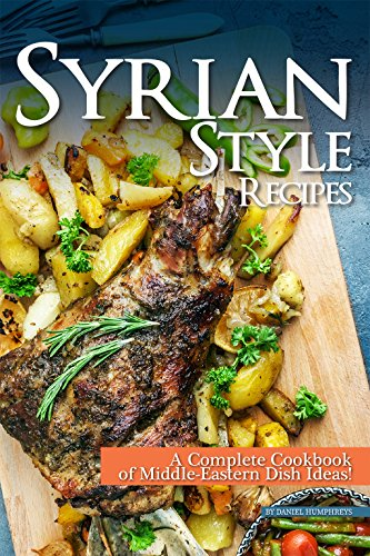 Syrian Style Recipes: A Complete Cookbook of Middle-Eastern Dish Ideas! (English Edition)