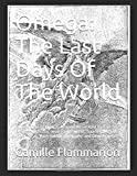 OMEGA Omega: The Last Days Of The World: Introduction By Greg L. Johnson Annotated by Ken Everett Illustrator: Jean Paul  Laurens, Saunier, Mêaulle, Vogel, et al. With Author Biography and Bibliography