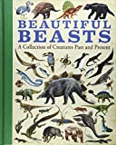 Beautiful Beasts: A Collection of Creatures Past and Present