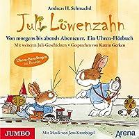 Juli Loewenzahn. Von frueh bis abends Abenteuer. Ein Uhren-Hoerbuch: Mit weiteren Juli-Geschichten