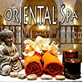 Oriental Spa - 3 Hours to Chill Out in the Spa, Ralaxing Spa Background Music, Healing Through Sound and Touch, Sensual Music for Aromatherapy and Massage, Music and Pure Nature Sounds for Stress Relief