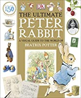 The Ultimate Peter Rabbit: A Visual Guide to the World of Beatrix Potter