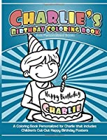 Charlie's Birthday Coloring Book Kids Personalized Books: A Coloring Book Personalized for Charlie That Includes Children's Cut Out Happy Birthday Posters