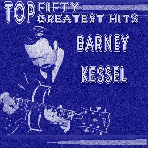 Barney Kessel His Top Fifty Gr...