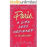 Paris, A Life Less Ordinary: A Memoir