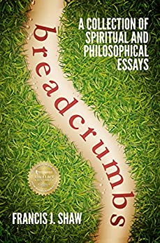 Breadcrumbs: A Collection of Spiritual and Philosophical Essays by [Shaw, Francis J.]