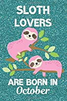 Sloth Lovers Are Born In October: Sloth Lover Gifts This laugh out loud Funny Sloth Notebook / Sloth journal is 6x9in size with 120 lined ruled pages, great for Birthdays and Christmas. Sloth Birthday Gifts Ideas. Sloth Birthday Gifts. Sloth Presents