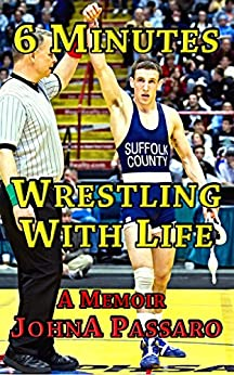 [Passaro, JohnA]の6 Minutes Wrestling With Life: The Greatest Sport on Earth Prepared Me for the Fight of My Life (Every Breath Is Gold Book 1) (English Edition)