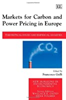 Markets for Carbon and Power Pricing in Europe: Theoretical Issues and Empirical Analyses (New Horizons in Environmental Economics)