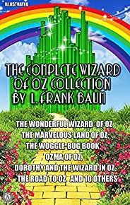 The Complete Wizard of Oz Collection by L. Frank Baum. Illustrated: The Wonderful Wizard of Oz, The Marvelous