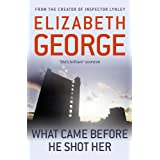 What Came Before He Shot Her: Part of Inspector Lynley: 14