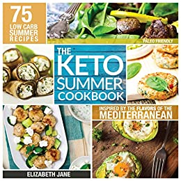 Keto Summer Cookbook: 75 Low Carb Recipes Inspired by the Flavors of the Mediterranean (Paleo Friendly) by [Jane, Elizabeth]