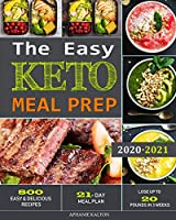 The Easy Keto Meal Prep: 800 Easy and Delicious Recipes - 21- Day Meal Plan - Lose Up to 20 Pounds in 3 Weeks