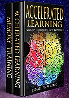 Accelerated Learning: 2 Manuscripts : Memory Training & Accelerated Learning by [Wilkens, Jonathan]