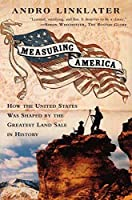 Measuring America: How an Untamed Wilderness Shaped the United States and Fulfilled the Promise ofD emocracy