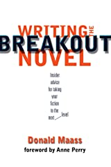 Writing the Breakout Novel: Winning Advice from a Top Agent and His Best-selling Client Kindle Edition