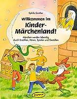 Willkommen im Kinder-Maerchenland!: Maerchen werden lebendig durch Erzaehlen, Hoeren, Spielen und Gestalten