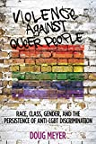 Violence Against Queer People: Race, Class, Gender, and the Persistence of Anti-LGBT Discrimination
