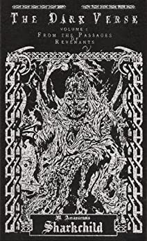 The Dark Verse, Vol. 1: From the Passages of Revenants by [Sharkchild, M. Amanuensis]