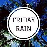 Friday Rain