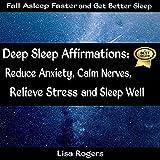 Deep Sleep Affirmations: Reduce Anxiety, Calm Nerves, Relieve Stress and Sleep Well