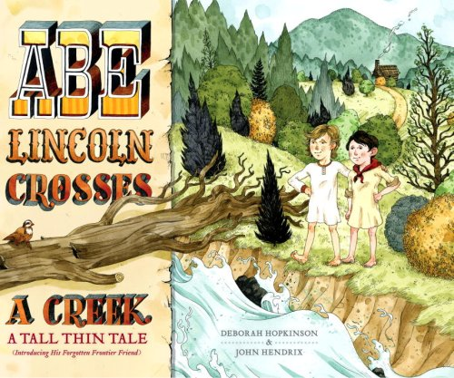 Abe Lincoln Crosses a Creek: A Tall, Thin Tale (Introducing His Forgotten Frontier Friend)の詳細を見る