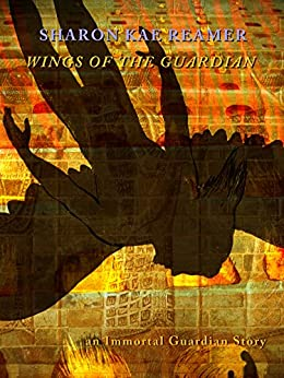 Wings of the Guardian: an Immortal Guardian Story by [Reamer, Sharon Kae]