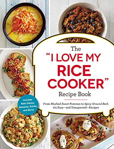 """The """"I Love My Rice Cooker"""" Recipe Book: From Mashed Sweet Potatoes to Spicy Ground Beef, 175 Easy--and Unexpected--Recipes (""""I Love My"""" Series) (English Edition)"""