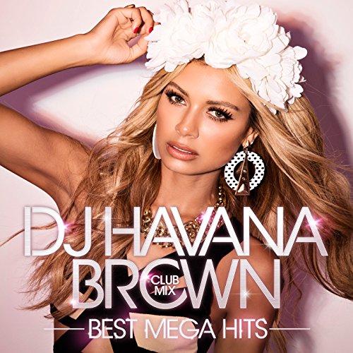 DJ ハヴァナ・ブラウン CLUB MIX - BEST M...