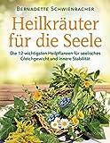 Heilkräuter für die Seele: Die 12 wichtigsten Heilpflanzen für seelisches Gleichgewicht und innere Stabilität (German Edition)