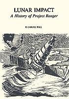 Lunar Impact: A History of Project Ranger (Nasa History)